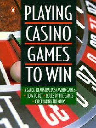 Playing Casino Games to Win by Barrie Hughes