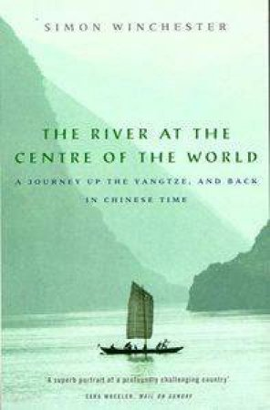 The River At The Centre Of The World by Simon Winchester
