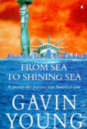 From Sea To Shining Sea by Gavin Young
