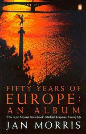 Fifty Years of Europe: An Album by Jan Morris