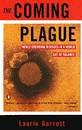 The Coming Plague: Newly Emerging Diseases in a World by Laurie Garrett