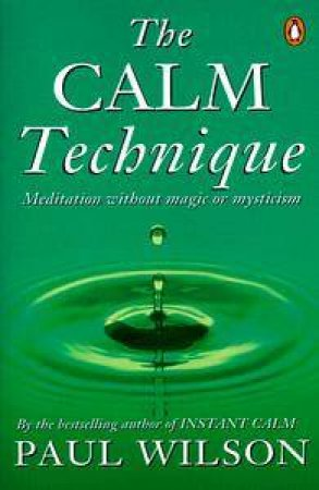 The Calm Technique by Paul Wilson