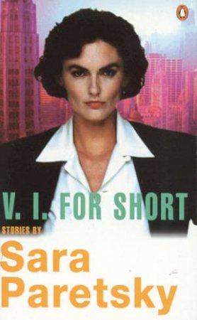 A V.I. Warshawski Novel: V.I. For Short by Sara Paretsky