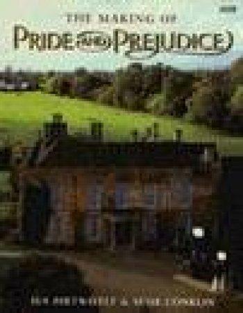 The Making of Pride & Prejudice by Sue Birtwistle & Susy Conklin