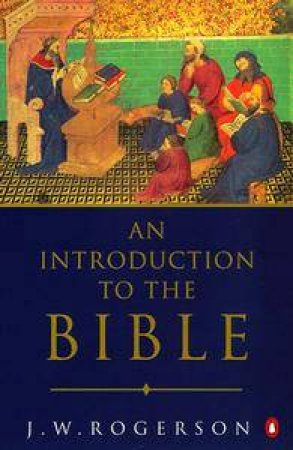 An Introduction to the Bible by J W Rogerson