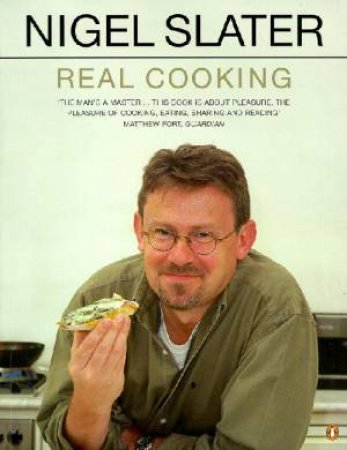 Real Cooking: A New Approach For The Home Cook by Nigel Slater