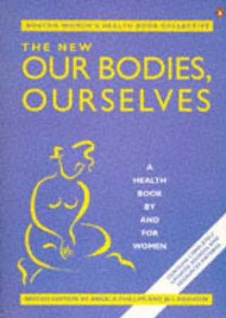 The New Our Bodies, Ourselves by Angela Phillips & Jill Rakusen
