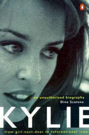 Kylie: An Unauthorised Biography by Dino Scatena