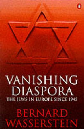 Vanishing Diaspora: The Jews In Europe Since 1945 by Bernard Wasserstein