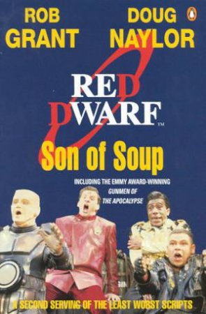 Red Dwarf: Son Of Soup - TV Script by Grant Naylor & Rob Grant