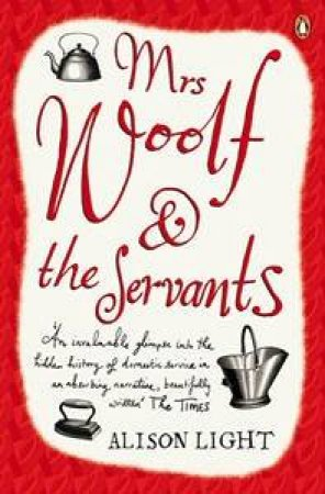 Mrs Woolf & The Servants by Alison Light