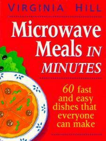 Microwave Meals in Minutes by Virginia Hill