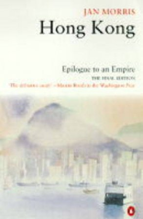 Hong Kong: Epilogue To An Empire by Jan Morris
