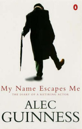 My Name Escapes Me: The Diary of a Retiring Actor by Alec Guinness