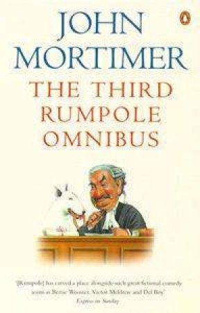 The Third Rumpole Omnibus: Rumpole & the Angel of Death, Rumpole a La Carte & Rumpole & by John Mortimer