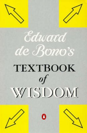 Edward de Bono's Textbook of Wisdom by Edward de Bono