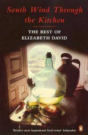 South Wind Through the Kitchen: The Best of Elizabeth David by Elizabeth David