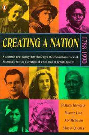 Creating a Nation: 1788-1990 by Patricia Grimshaw