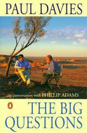 The Big Questions: Paul Davies in Conversation With Phillip Adams by Paul Davies Ed.
