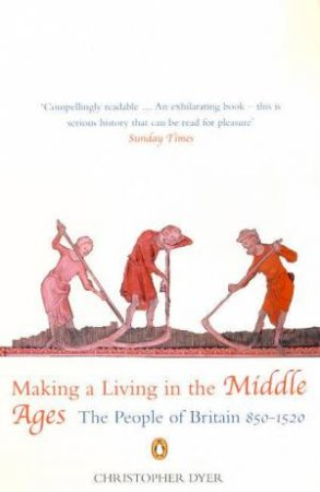 Making A Living In The Middle Ages: The People Of Britain 850-1520 by Christopher Dyer