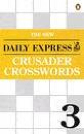 The New Daily Express Crusader Crosswords 3 by Various