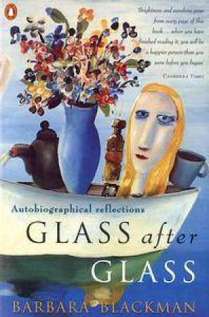 Glass After Glass: Autobiographical Reflections by Barbara Blackman