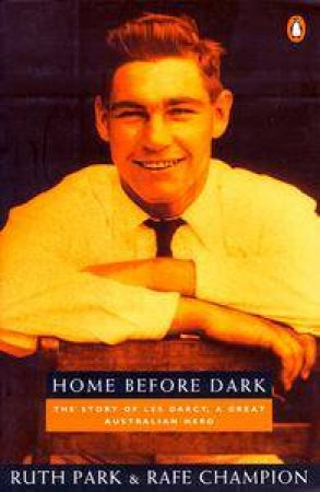 Les Darcy: Home Before Dark by Ruth Park & Rafe Champion