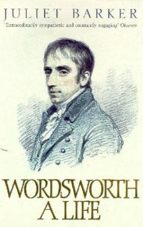 Wordsworth: A Life by Juliet Barker