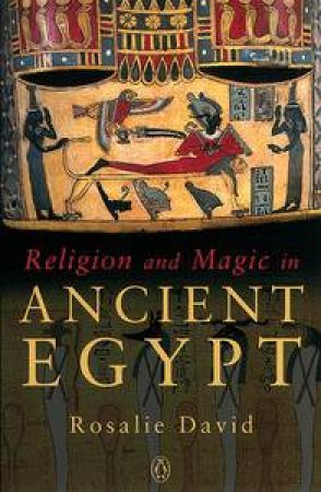 Religion & Magic In Ancient Egypt by Rosalie David