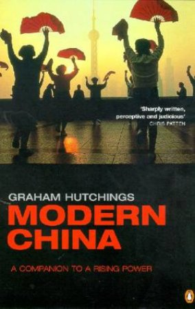 Modern China: A Companion To A Rising Power by Graham Hutchings