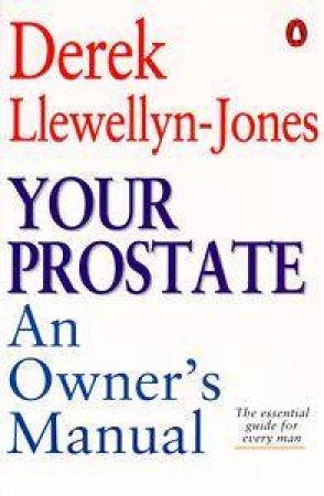 Your Prostate: An Owner's Manual by Derek Llewellyn-Jones