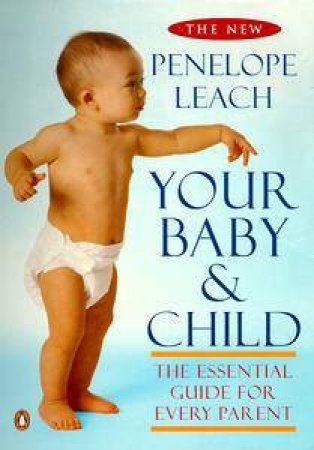Your Baby & Child: From Birth To Age Five by Penelope Leach