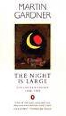 The Night Is Large: Collected Essays 1938-1995 by Martin Gardner