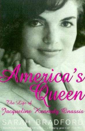 America's Queen: A Biography Of Jacqueline Kennedy Onassis by Sarah Bradford