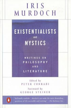 Existentialists & Mystics: Writings On Philosophy by Iris Murdoch