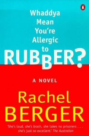 Whaddya Mean You're Allergic To Rubber? by Rachel Berger