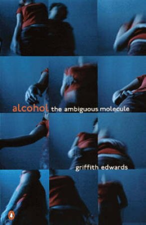 Alcohol: The Ambiguous Molecule by Griffith Edwards