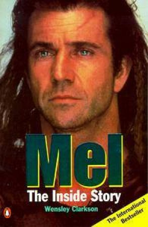 Mel Gibson: The Inside Story by Wensley Clarkson
