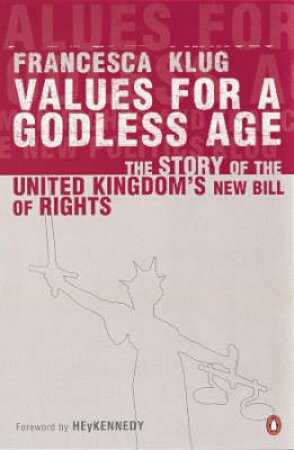 Values For A Godless Age by Francesca Klug