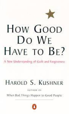 How Good Do We Have to Be? by Harold Kushner