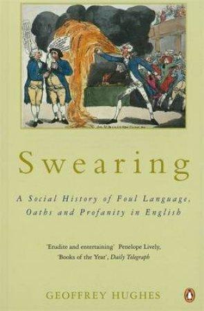 Swearing: A Social History of Foul Language, Oaths & Profanity in English by Geoffrey Hughes
