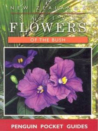 New Zealand's Native Flowers Of The Bush by Colin Ogle