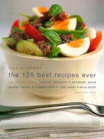 The 125 Best Recipes Ever by Loyd Grossman