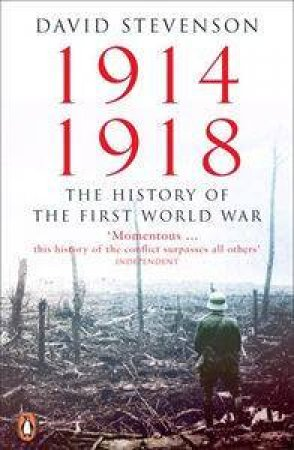 1914-18: The History Of The First World War by David Stevenson