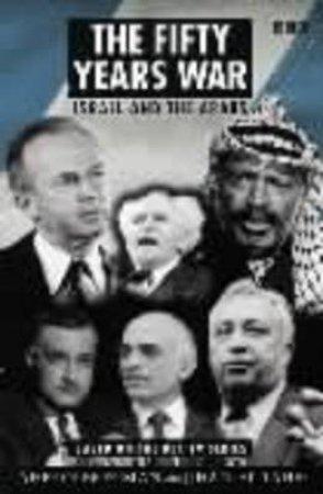 The Fifty Years War: Israel & the Arabs by Ahron Bregman & Jihan El-Tahri