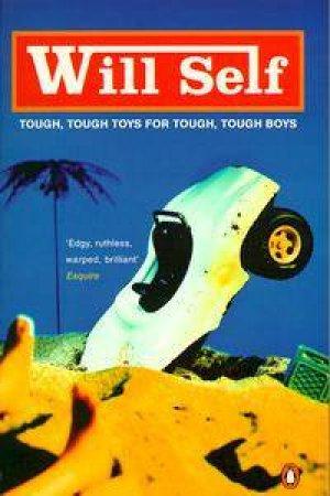Tough Tough Toys For Tough Tough Boys by Will Self