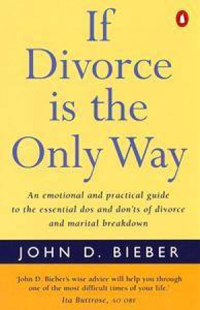 If Divorce Is the Only Way by John D Bieber