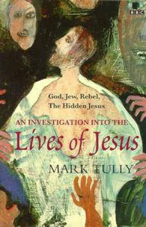 An Investigation into the Lives of Jesus by Mark Tully