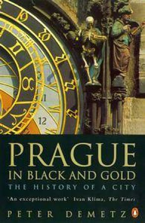 Prague In Black & Gold: The History Of A City by Peter Demetz