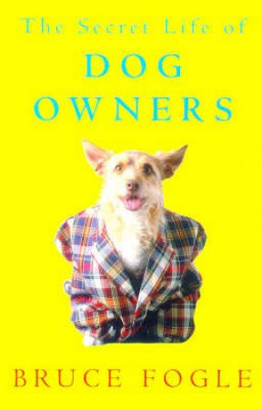 The Secret Life of Dog Owners by Bruce Fogle